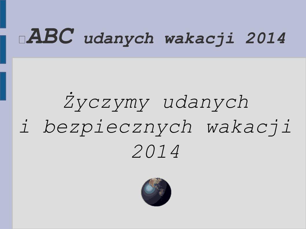 Życzymy udanych i bezpiecznych wakacji 2014
