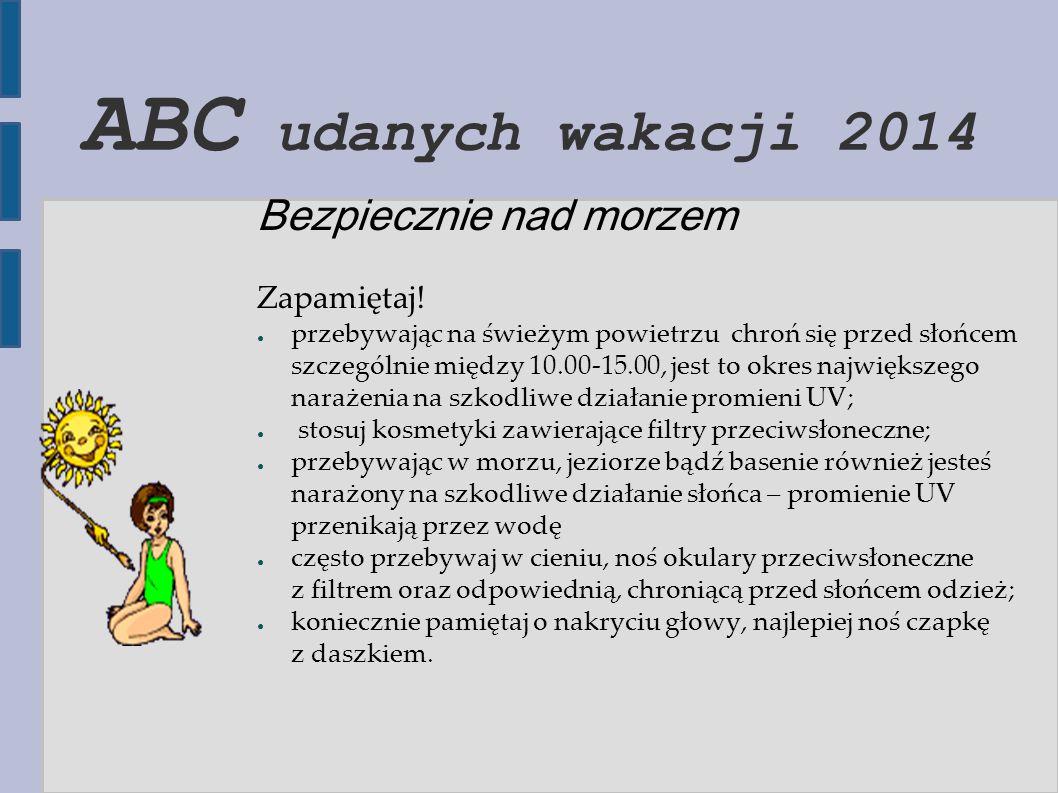 ABC udanych wakacji 2014 Bezpiecznie nad morzem Zapamiętaj!