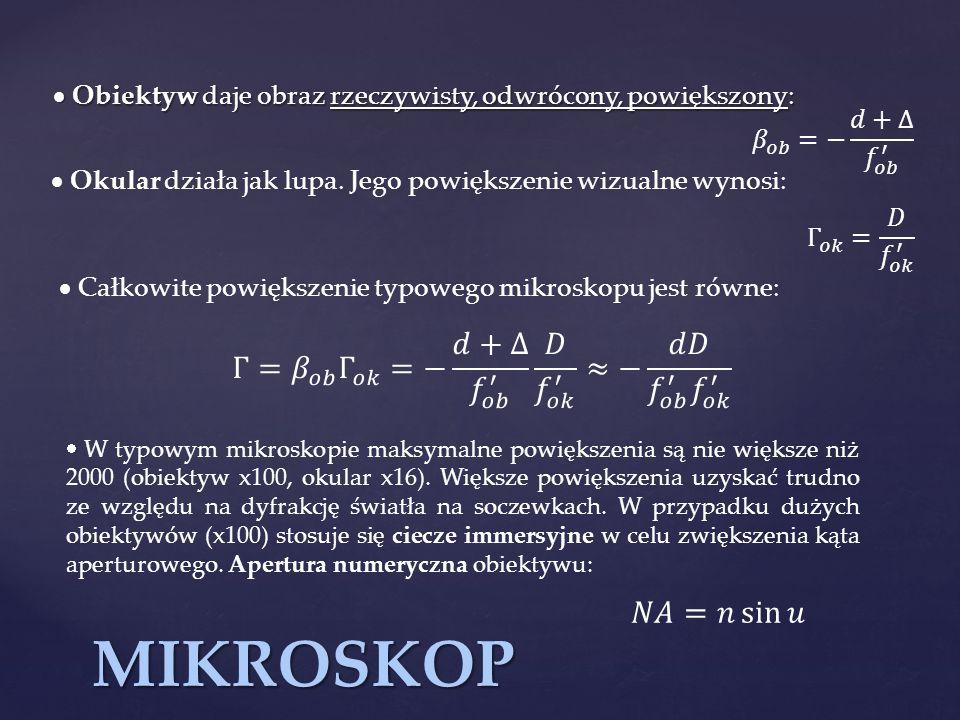 MIKROSKOP Γ= 𝛽 𝑜𝑏 Γ 𝑜𝑘 =− 𝑑+Δ 𝑓 𝑜𝑏 ′ 𝐷 𝑓 𝑜𝑘 ′ ≈− 𝑑𝐷 𝑓 𝑜𝑏 ′ 𝑓 𝑜𝑘 ′
