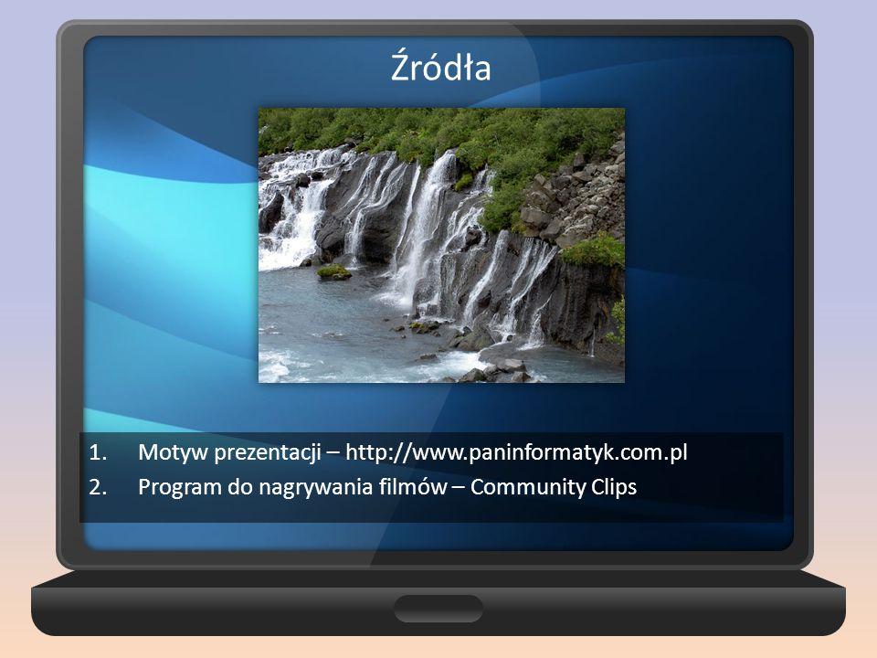 Źródła Motyw prezentacji – http://www.paninformatyk.com.pl