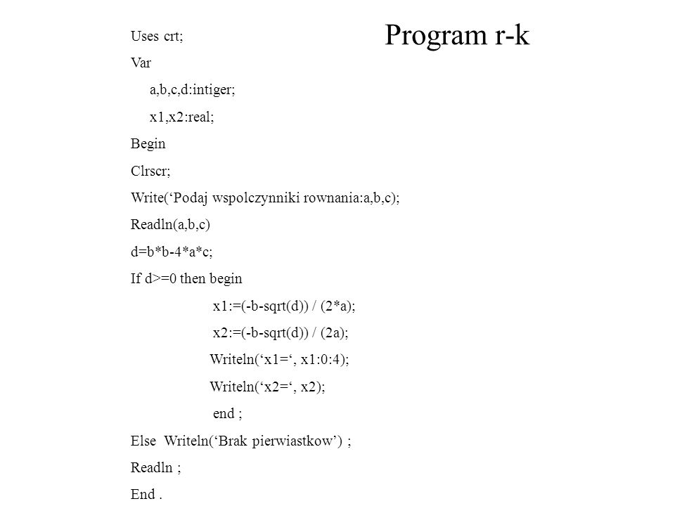 Program r-k Uses crt; Var a,b,c,d:intiger; x1,x2:real; Begin Clrscr;