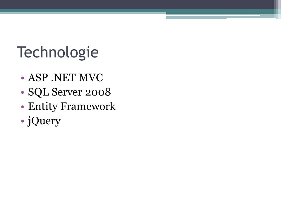 Technologie ASP .NET MVC SQL Server 2008 Entity Framework jQuery