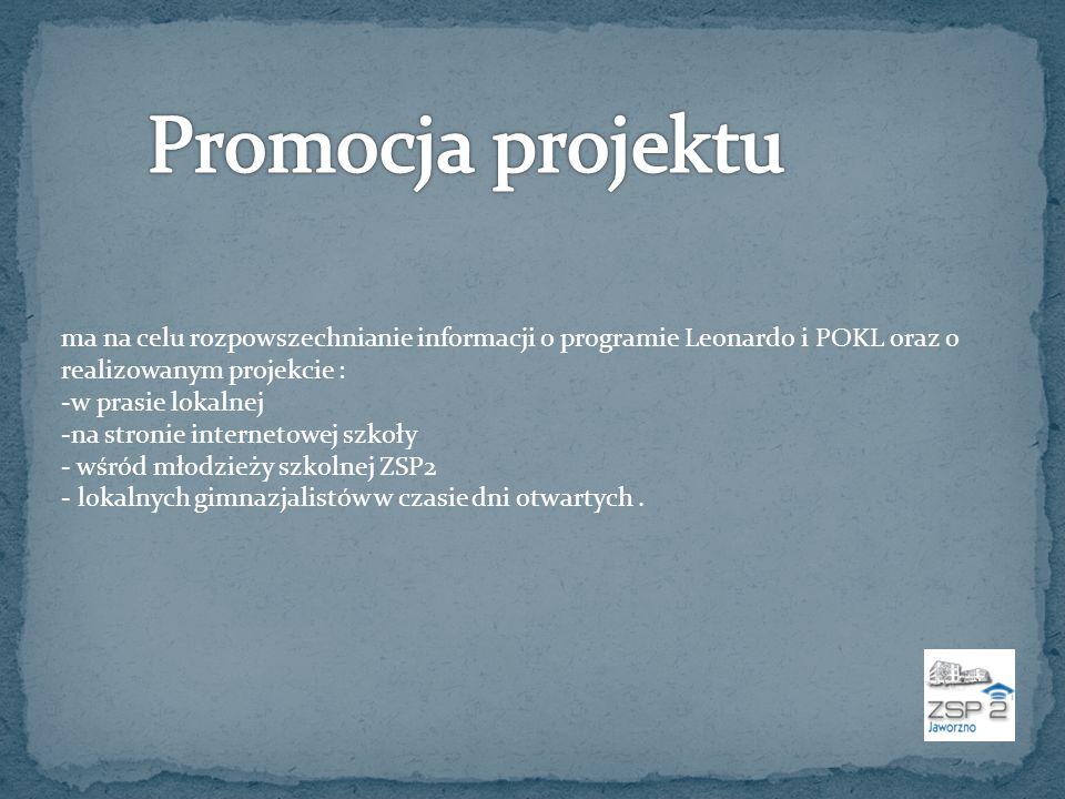 Promocja projektu ma na celu rozpowszechnianie informacji o programie Leonardo i POKL oraz o realizowanym projekcie :