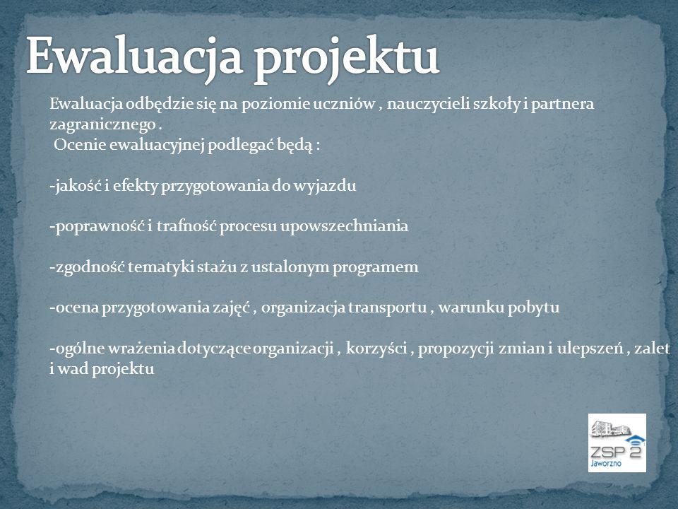 Ewaluacja projektu Ewaluacja odbędzie się na poziomie uczniów , nauczycieli szkoły i partnera zagranicznego .