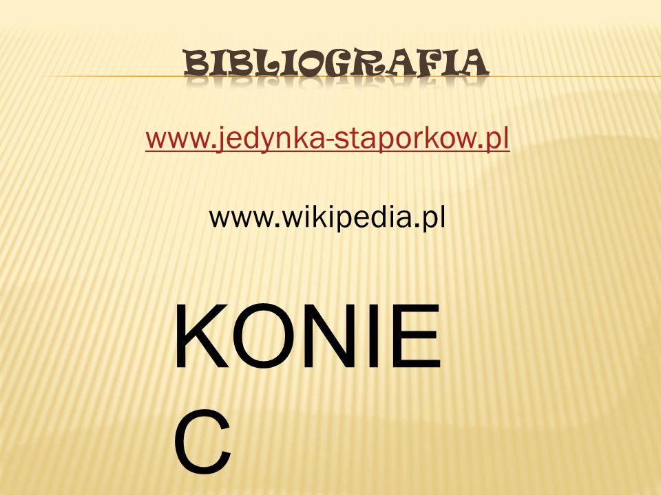 Bibliografia www.jedynka-staporkow.pl www.wikipedia.pl KONIEC