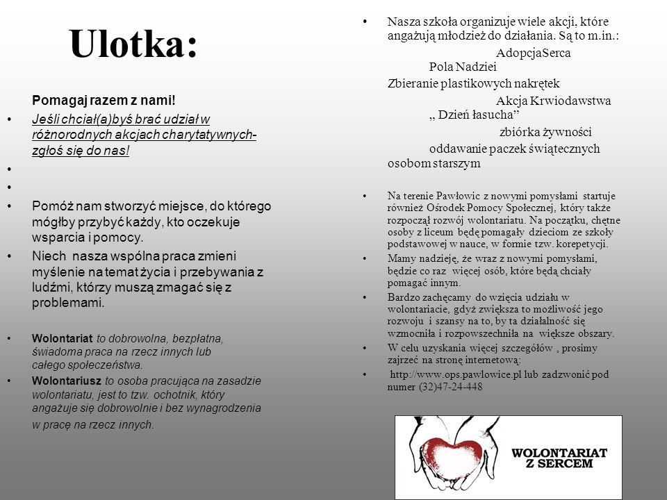 Ulotka: Nasza szkoła organizuje wiele akcji, które angażują młodzież do działania. Są to m.in.: AdopcjaSerca Pola Nadziei.
