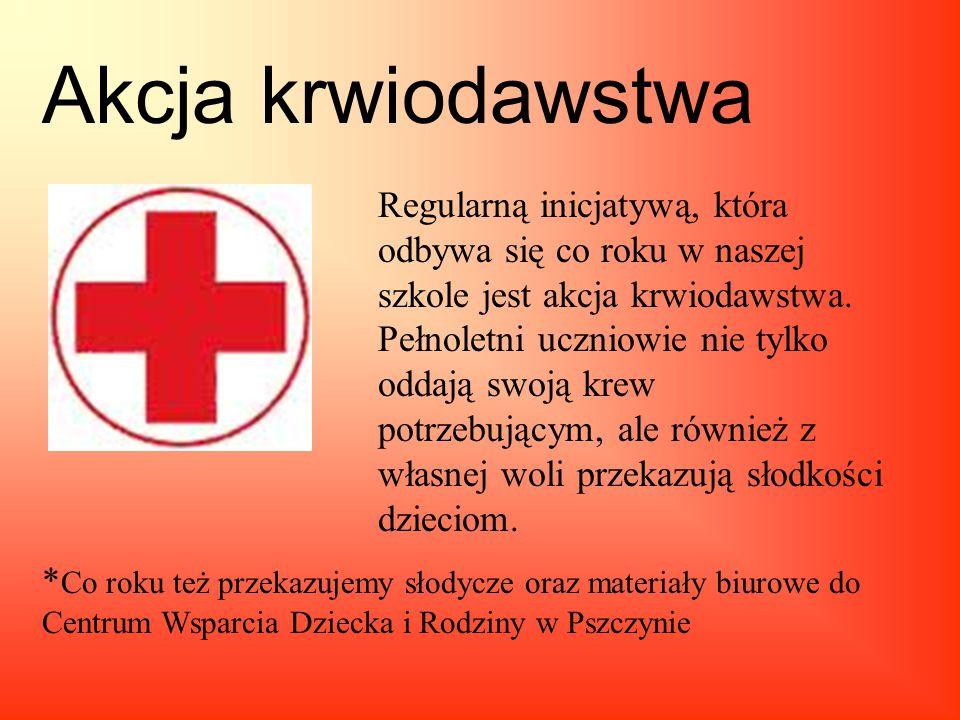 Akcja krwiodawstwa *Co roku też przekazujemy słodycze oraz materiały biurowe do Centrum Wsparcia Dziecka i Rodziny w Pszczynie.