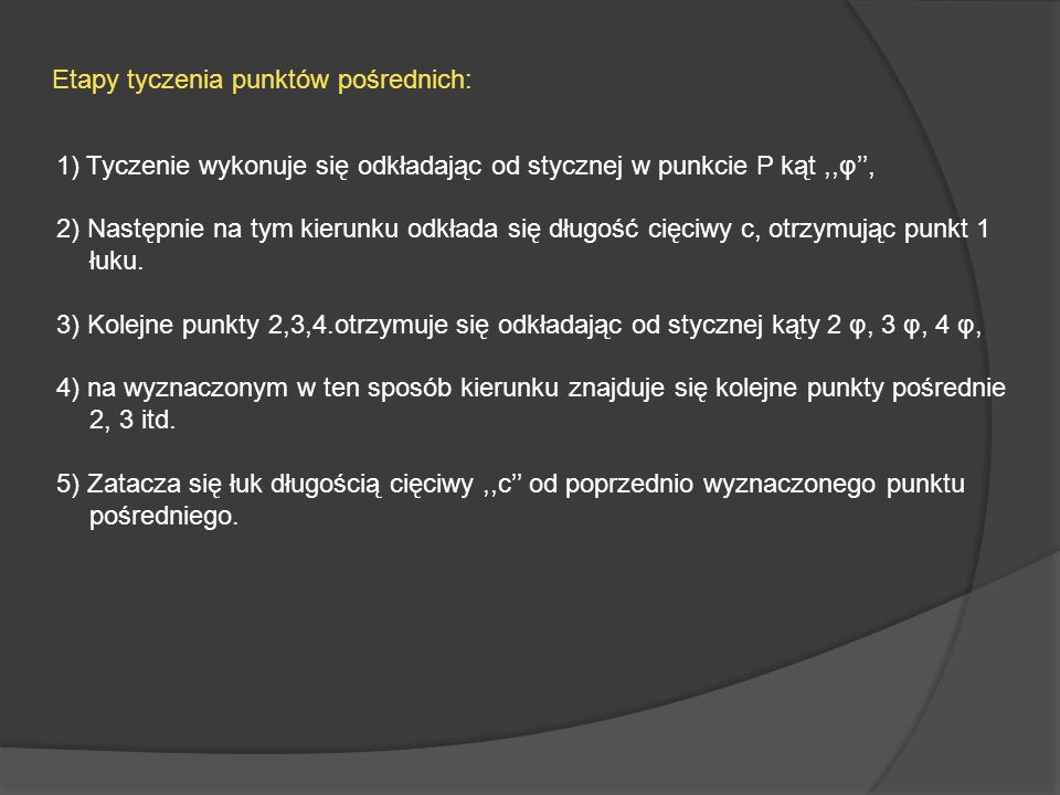 1) Tyczenie wykonuje się odkładając od stycznej w punkcie P kąt ,,φ'',