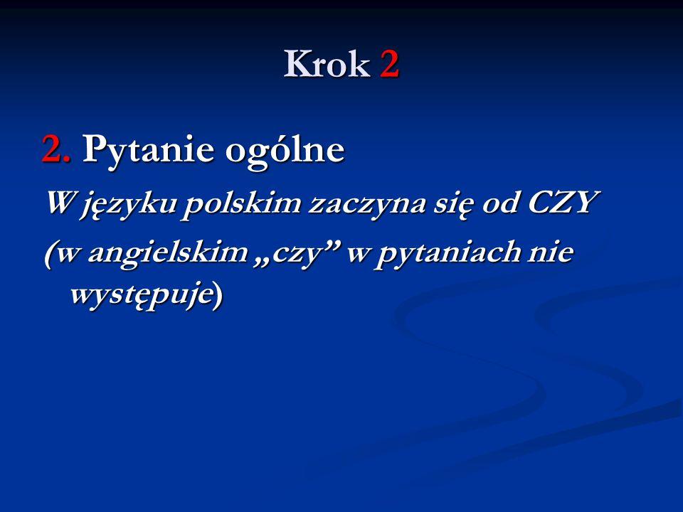 Krok 2 2. Pytanie ogólne W języku polskim zaczyna się od CZY
