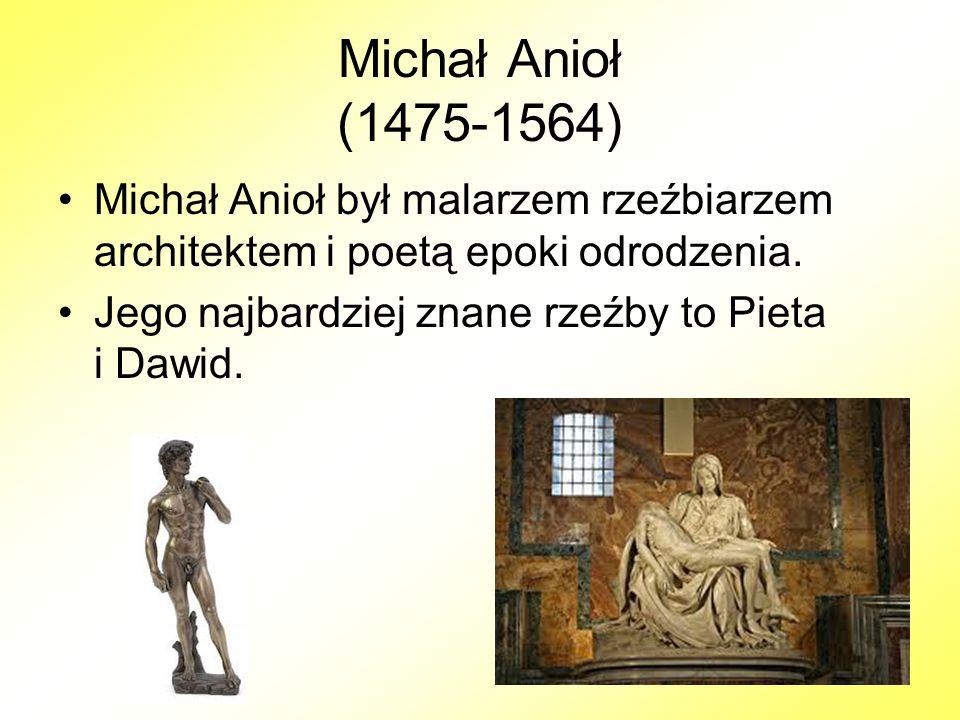 Michał Anioł (1475-1564) Michał Anioł był malarzem rzeźbiarzem architektem i poetą epoki odrodzenia.