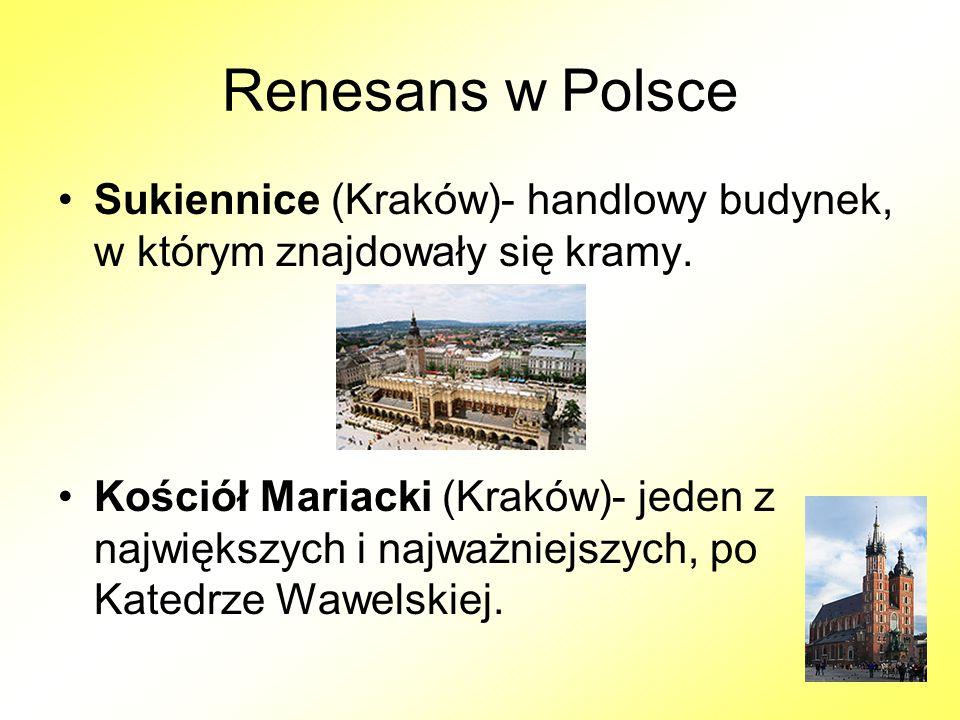 Renesans w Polsce Sukiennice (Kraków)- handlowy budynek, w którym znajdowały się kramy.