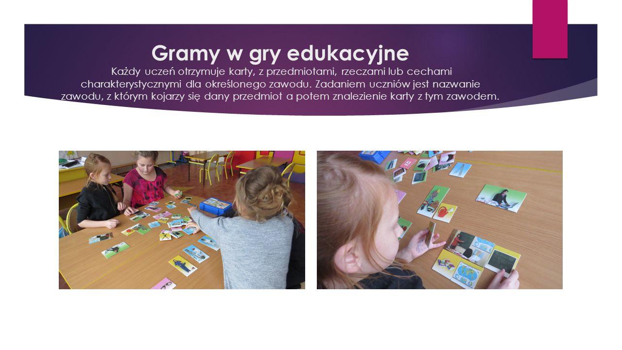 Gramy w gry edukacyjne Każdy uczeń otrzymuje karty, z przedmiotami, rzeczami lub cechami charakterystycznymi dla określonego zawodu.