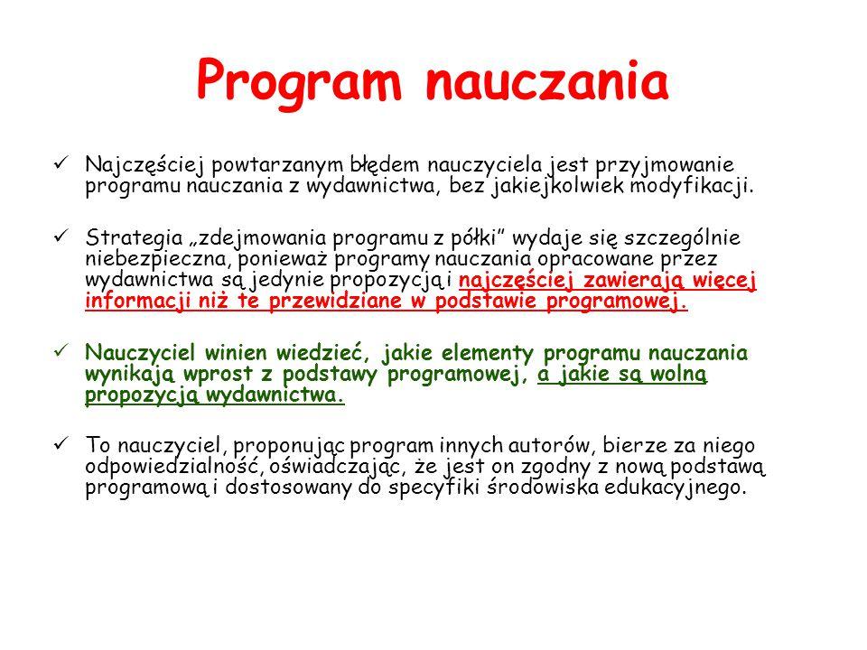 Program nauczania Najczęściej powtarzanym błędem nauczyciela jest przyjmowanie programu nauczania z wydawnictwa, bez jakiejkolwiek modyfikacji.