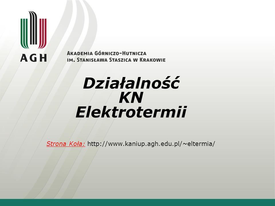 Działalność KN Elektrotermii Strona Koła: http://www. kaniup. agh. edu