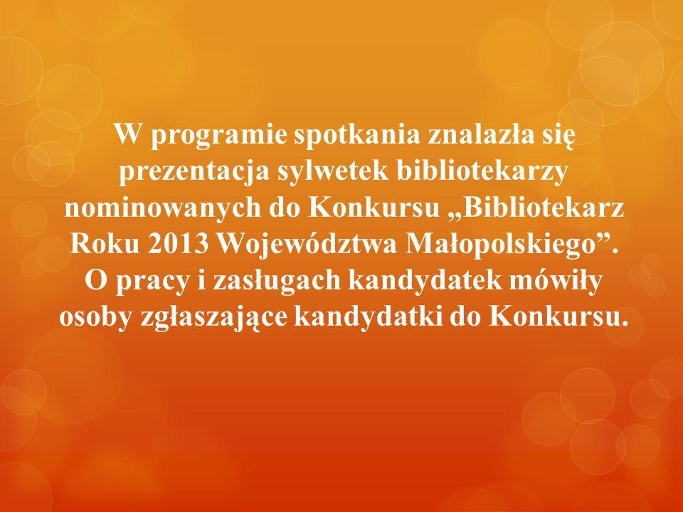 """W programie spotkania znalazła się prezentacja sylwetek bibliotekarzy nominowanych do Konkursu """"Bibliotekarz Roku 2013 Województwa Małopolskiego ."""
