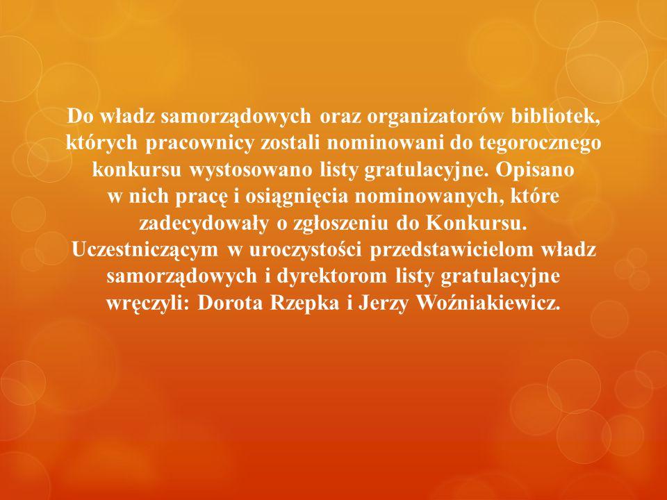 Do władz samorządowych oraz organizatorów bibliotek, których pracownicy zostali nominowani do tegorocznego konkursu wystosowano listy gratulacyjne.