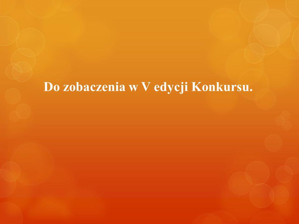 Do zobaczenia w V edycji Konkursu.