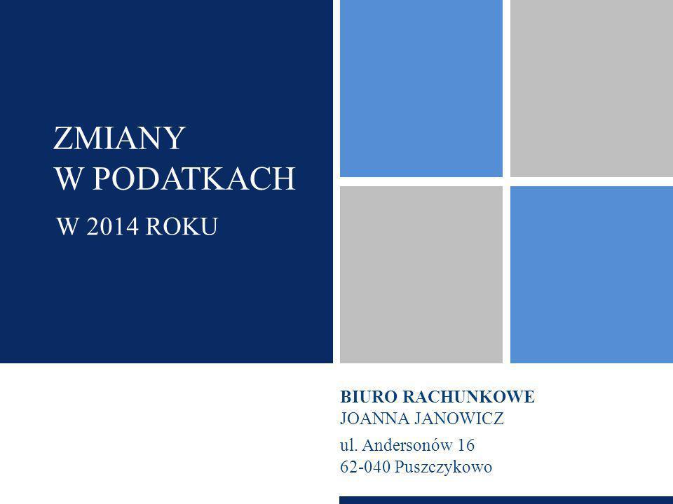 Zmiany w podatkach W 2014 ROKU BIURO RACHUNKOWE JOANNA JANOWICZ