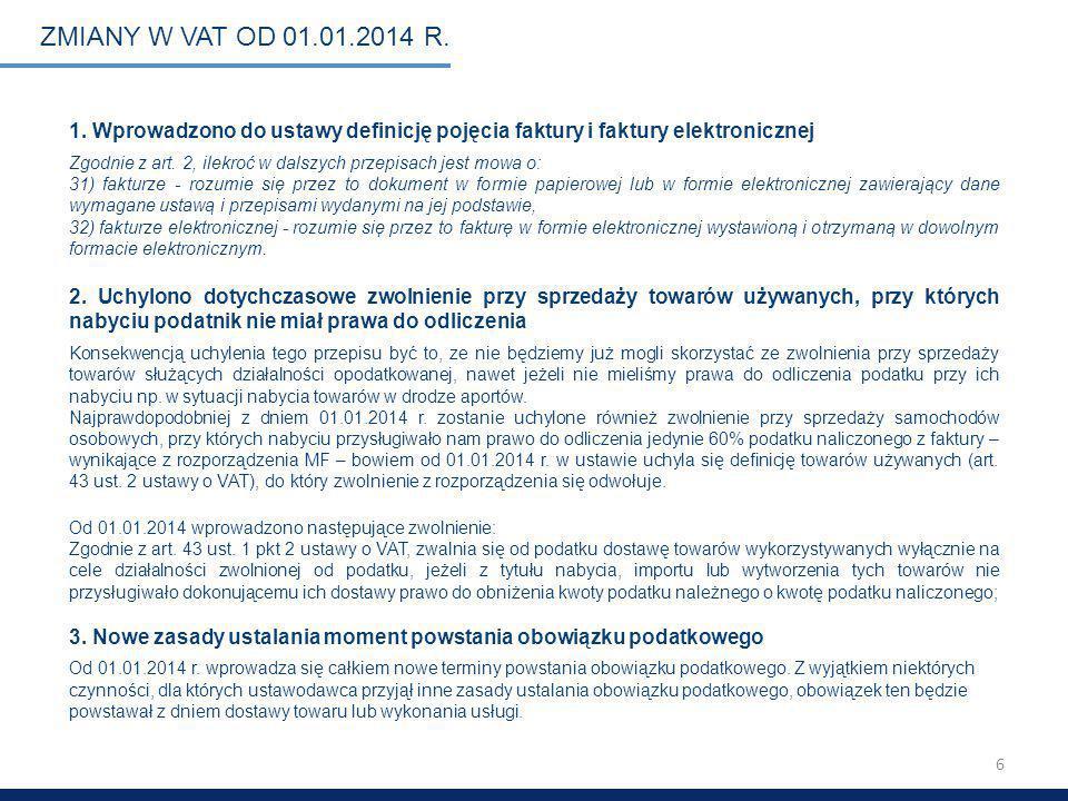 ZMIANY W VAT OD 01.01.2014 R. 1. Wprowadzono do ustawy definicję pojęcia faktury i faktury elektronicznej