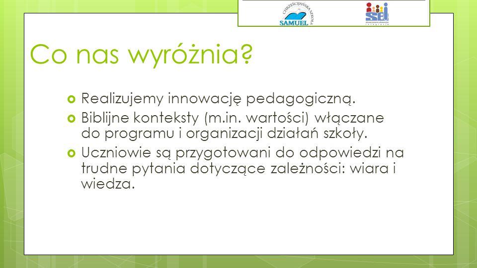 Co nas wyróżnia Realizujemy innowację pedagogiczną.