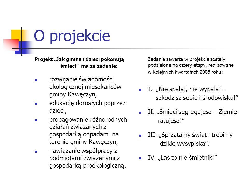 """O projekcie Projekt """"Jak gmina i dzieci pokonują. śmieci ma za zadanie: rozwijanie świadomości ekologicznej mieszkańców gminy Kawęczyn,"""