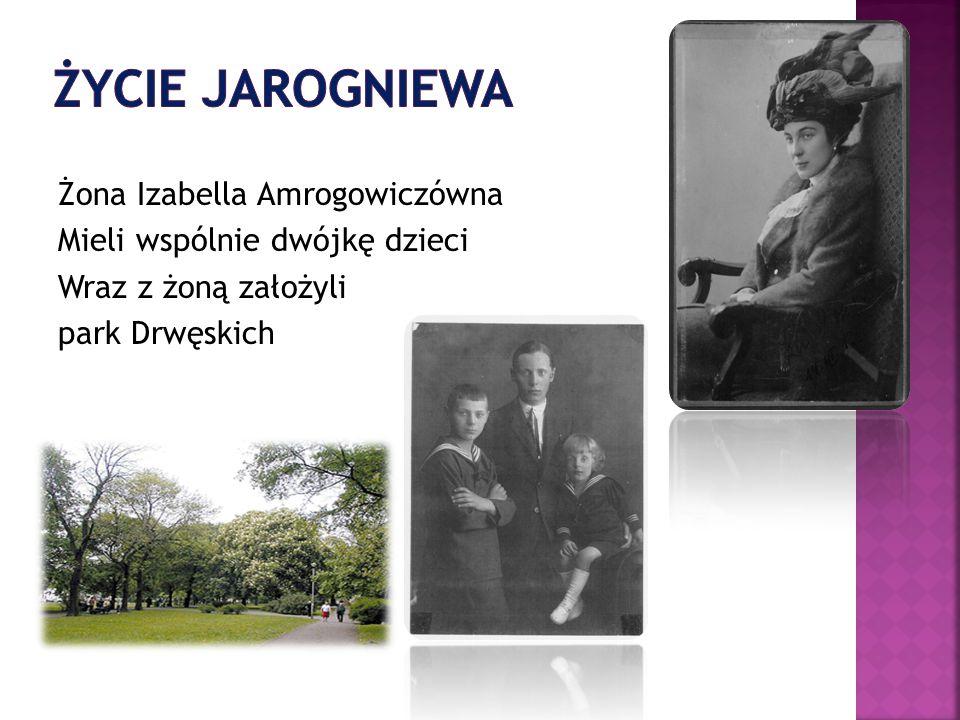 Życie jarogniewa Żona Izabella Amrogowiczówna Mieli wspólnie dwójkę dzieci Wraz z żoną założyli park Drwęskich