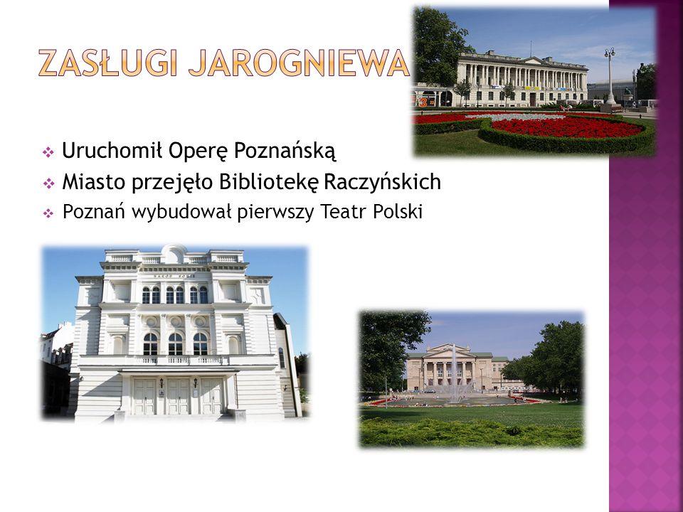 Zasługi jarogniewa Uruchomił Operę Poznańską