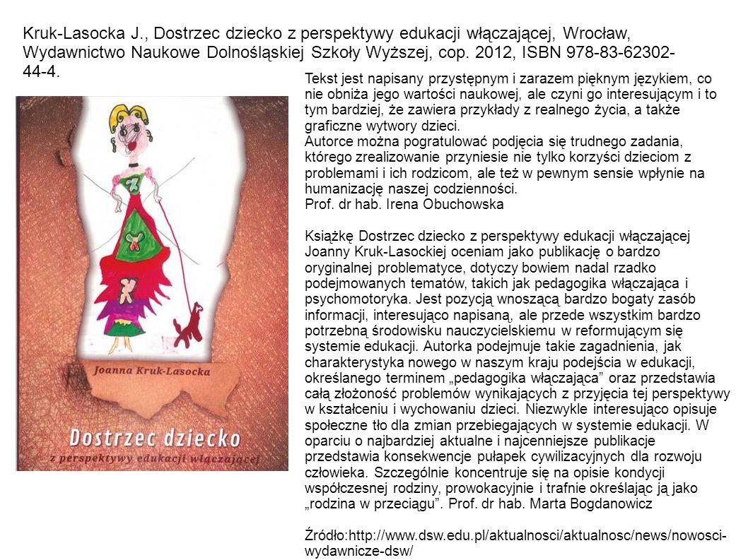 Kruk-Lasocka J., Dostrzec dziecko z perspektywy edukacji włączającej, Wrocław, Wydawnictwo Naukowe Dolnośląskiej Szkoły Wyższej, cop. 2012, ISBN 978-83-62302-44-4.