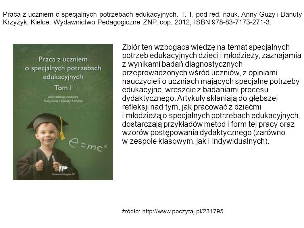 Praca z uczniem o specjalnych potrzebach edukacyjnych. T. 1, pod red