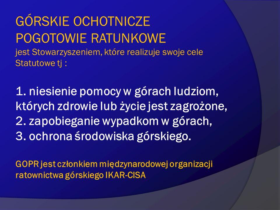 GÓRSKIE OCHOTNICZE POGOTOWIE RATUNKOWE jest Stowarzyszeniem, które realizuje swoje cele Statutowe tj : 1.