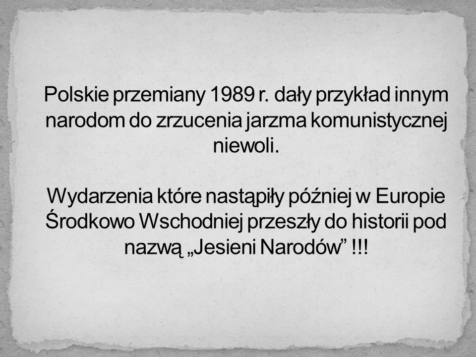Polskie przemiany 1989 r. dały przykład innym narodom do zrzucenia jarzma komunistycznej niewoli.