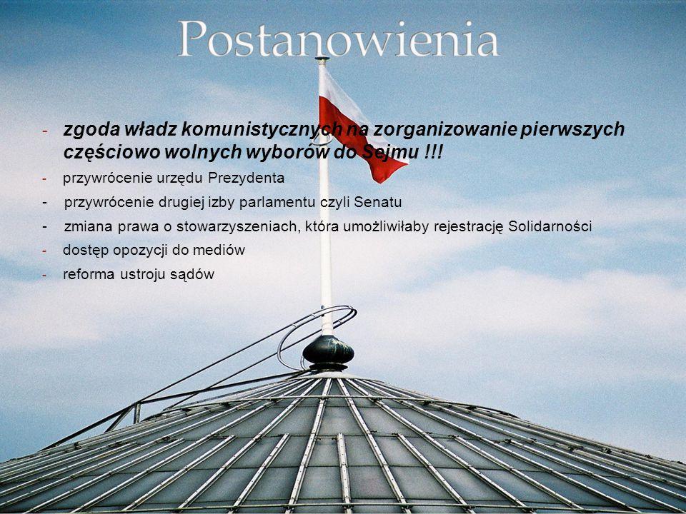 Postanowienia zgoda władz komunistycznych na zorganizowanie pierwszych częściowo wolnych wyborów do Sejmu !!!