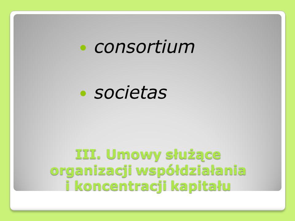 III. Umowy służące organizacji współdziałania i koncentracji kapitału