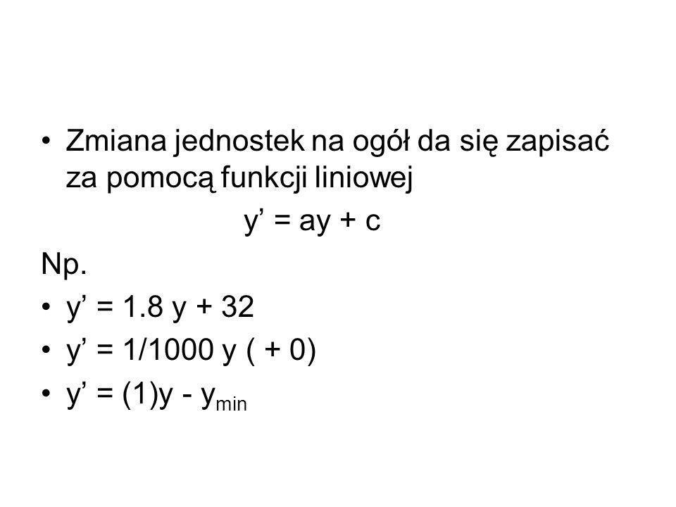 Zmiana jednostek na ogół da się zapisać za pomocą funkcji liniowej