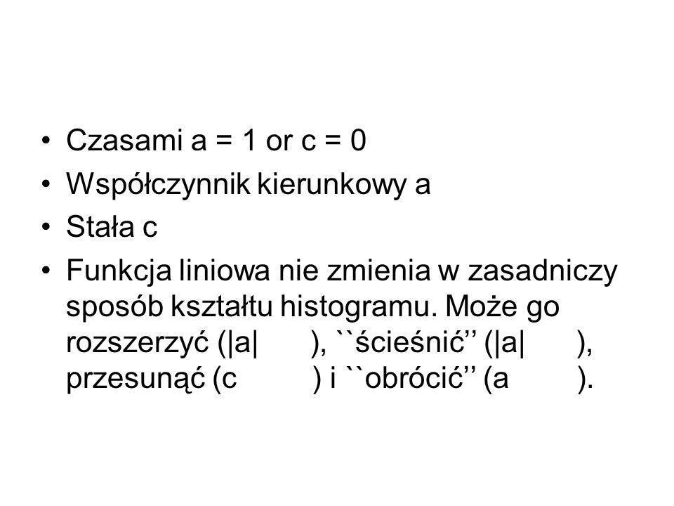 Czasami a = 1 or c = 0 Współczynnik kierunkowy a. Stała c.