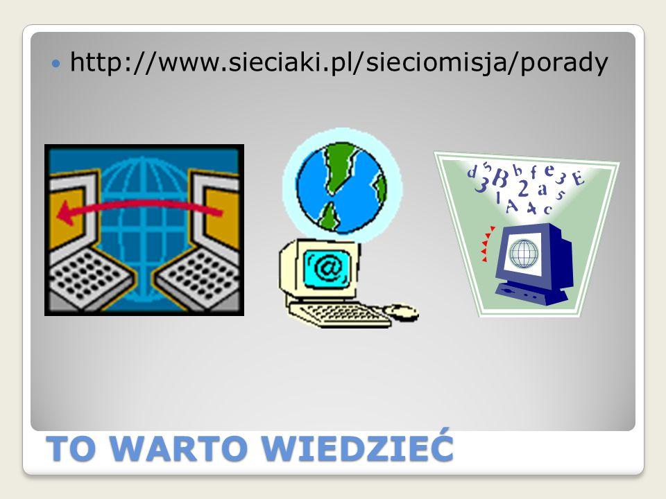 http://www.sieciaki.pl/sieciomisja/porady TO WARTO WIEDZIEĆ