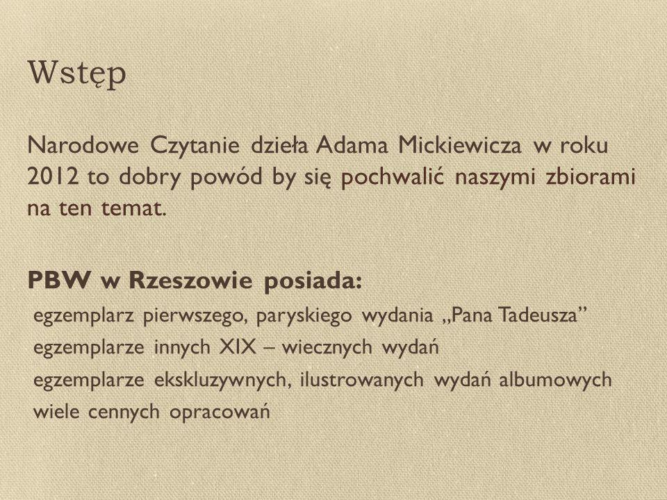 Wstęp Narodowe Czytanie dzieła Adama Mickiewicza w roku 2012 to dobry powód by się pochwalić naszymi zbiorami na ten temat.