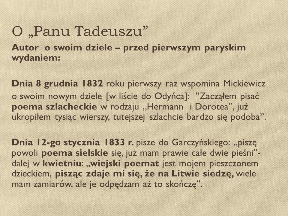 """O """"Panu Tadeuszu Autor o swoim dziele – przed pierwszym paryskim wydaniem: Dnia 8 grudnia 1832 roku pierwszy raz wspomina Mickiewicz."""