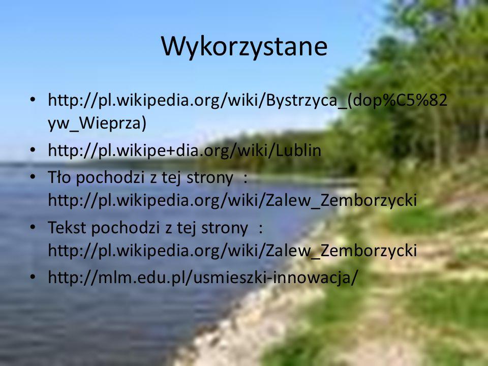 Wykorzystane http://pl.wikipedia.org/wiki/Bystrzyca_(dop%C5%82yw_Wieprza) http://pl.wikipe+dia.org/wiki/Lublin.