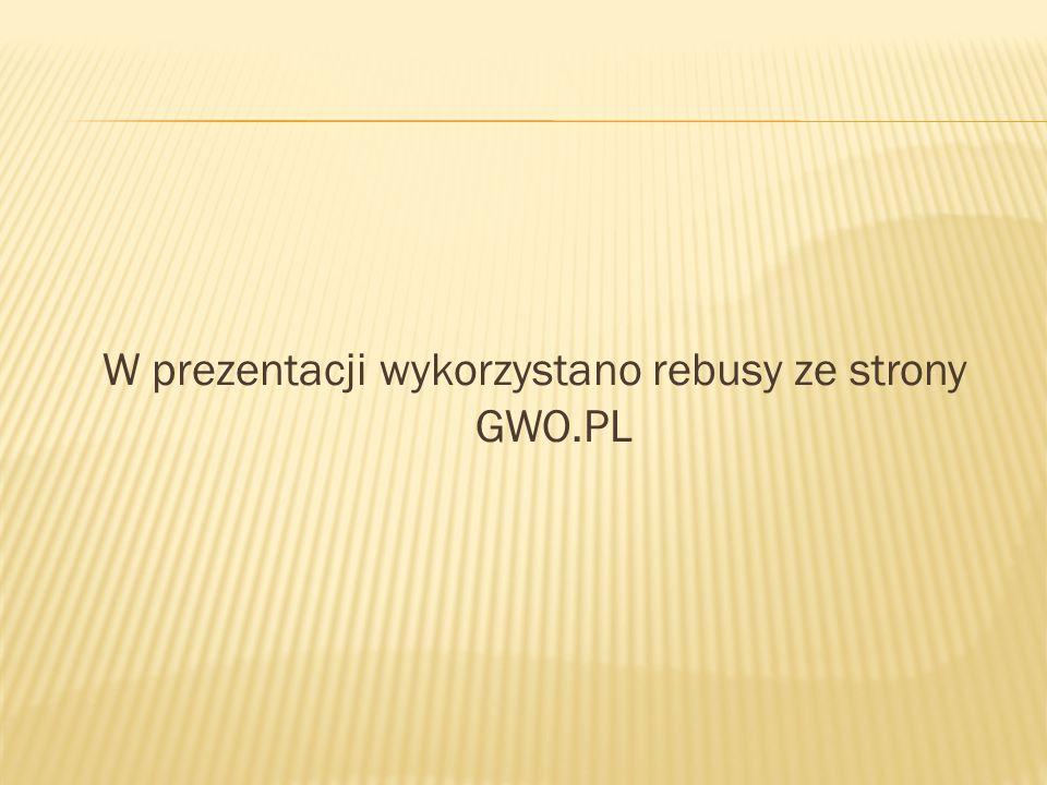 W prezentacji wykorzystano rebusy ze strony GWO.PL