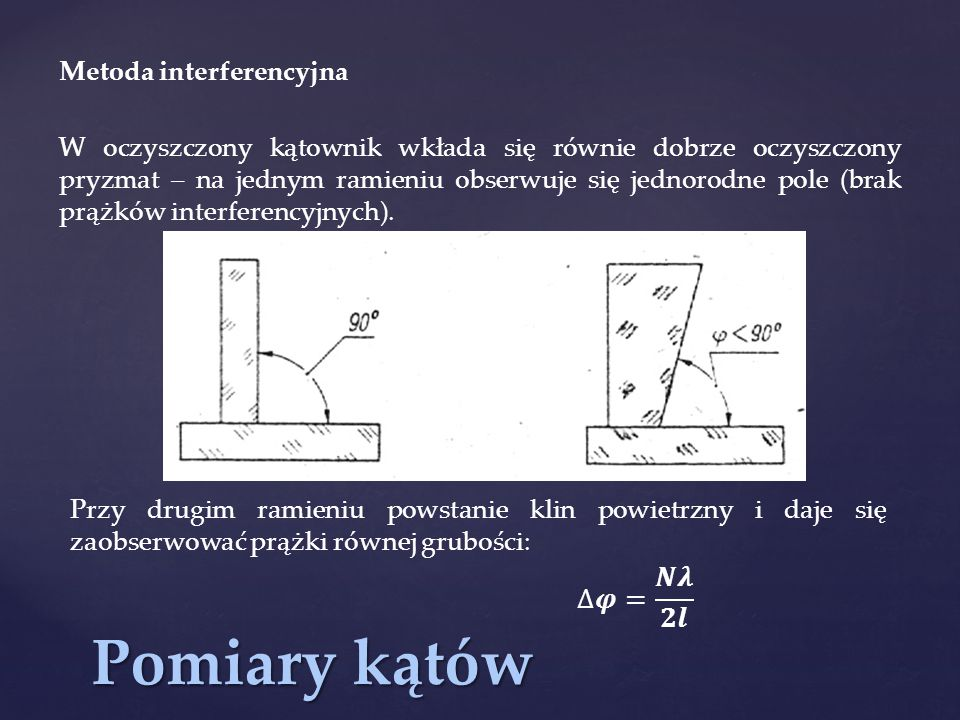 Pomiary kątów ∆𝝋= 𝑵𝝀 𝟐𝒍 Metoda interferencyjna