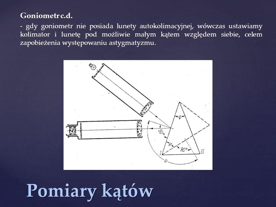 Pomiary kątów Goniometr c.d.