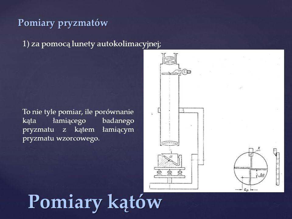 Pomiary kątów Pomiary pryzmatów 1) za pomocą lunety autokolimacyjnej;