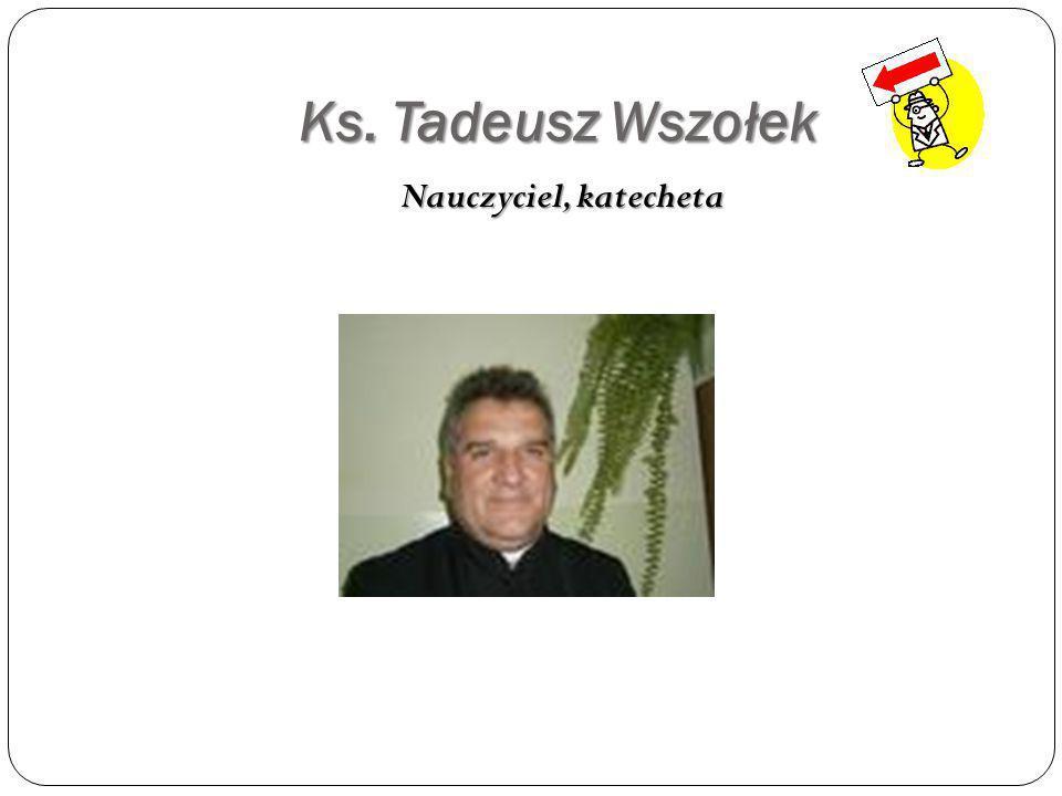 Ks. Tadeusz Wszołek Nauczyciel, katecheta