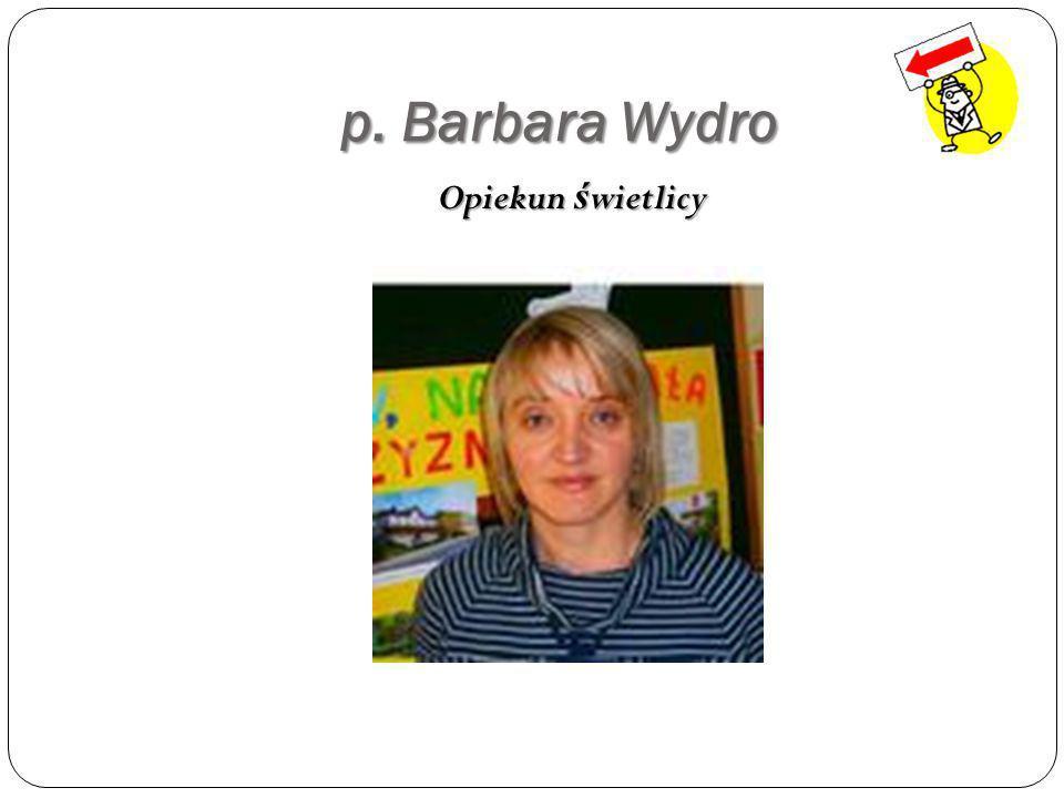 p. Barbara Wydro Opiekun świetlicy