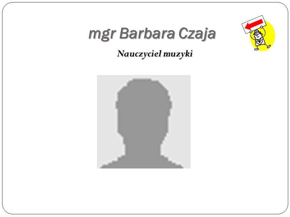 mgr Barbara Czaja Nauczyciel muzyki