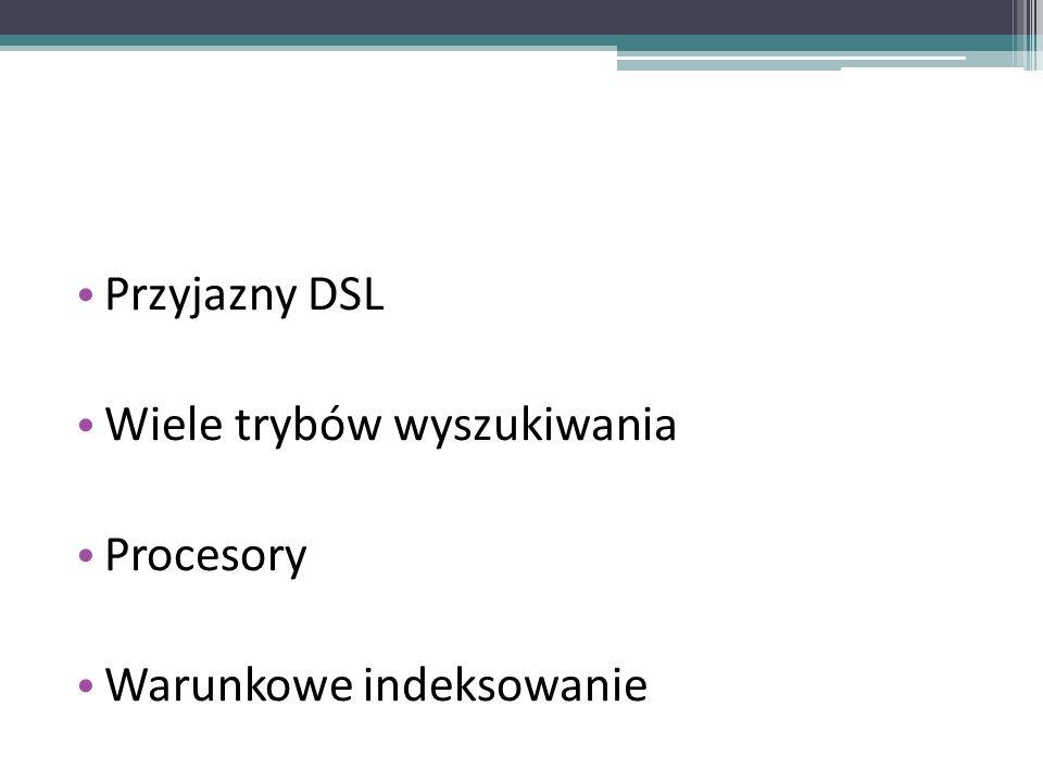 Przyjazny DSL Wiele trybów wyszukiwania Procesory Warunkowe indeksowanie