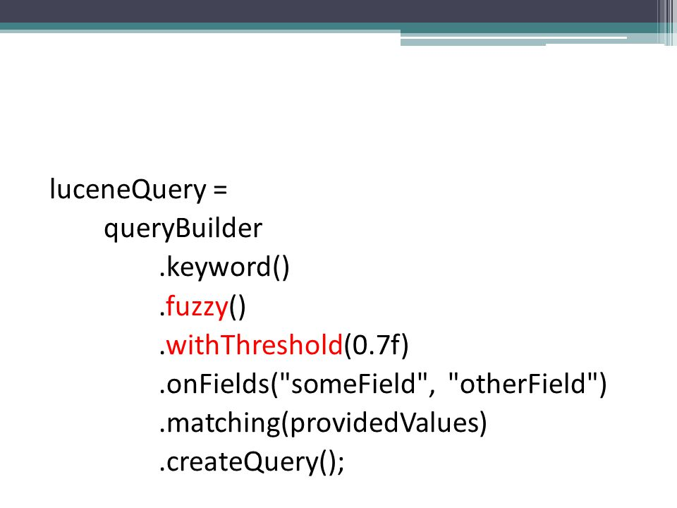 luceneQuery = queryBuilder. keyword(). fuzzy(). withThreshold(0. 7f)
