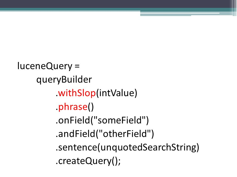 luceneQuery = queryBuilder. withSlop(intValue). phrase()