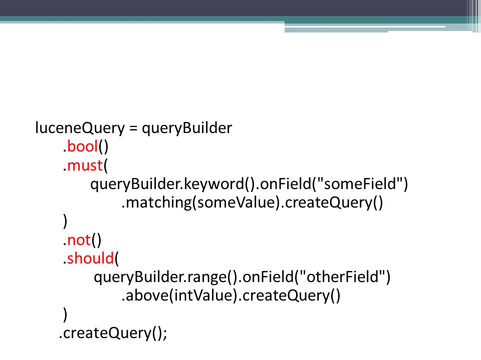 luceneQuery = queryBuilder. bool(). must( queryBuilder. keyword()